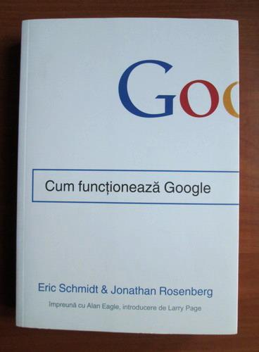 Anticariat: Eric Schmidt - Cum functioneaza google