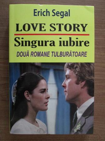 Anticariat: Erich Segal - Love story. Singura iubire