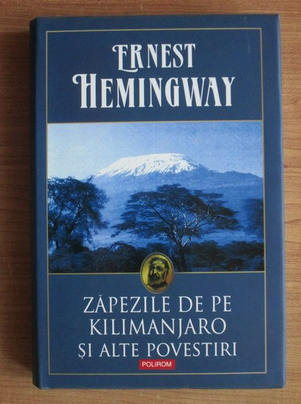 Anticariat: Ernest Hemingway - Zapezile de pe Kilimanjaro si alte povestiri