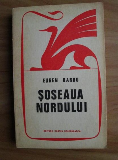 Anticariat: Eugen Barbu - Soseaua Nordului (volumul 1)