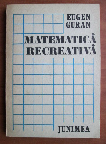 Anticariat: Eugen Guran - Matematica recreativa