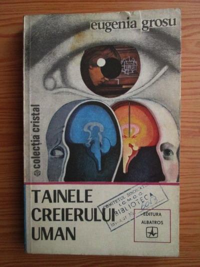 Anticariat: Eugenia Grosu - Tainele creierului uman