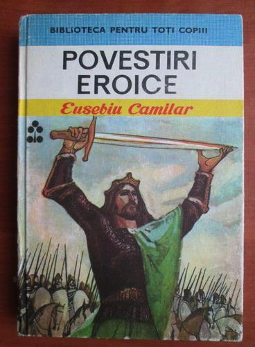 Anticariat: Eusebiu Camilar - Povestiri eroice