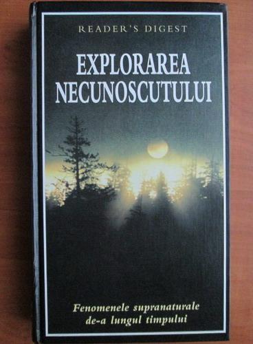 Anticariat: Explorarea necunoscutului. Fenomenele supranaturale de-a lungul timpului (Reader's Digest)