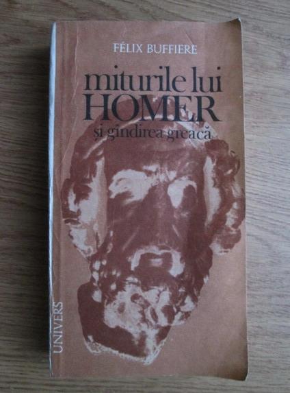 Anticariat: Felix Buffiere - Miturile lui Homer si gandirea greaca