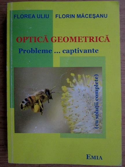 Anticariat: Florea Uliu, Florin Macesanu - Optica geometrica. Probleme captivante