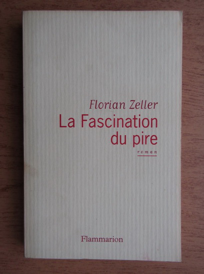 Anticariat: Florian Zeller - La fascination du pire