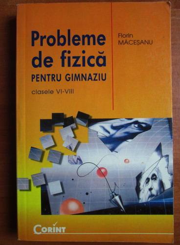 Anticariat: Florin Macesanu - Probleme de fizica pentru gimnaziu. Clasele VI-VIII