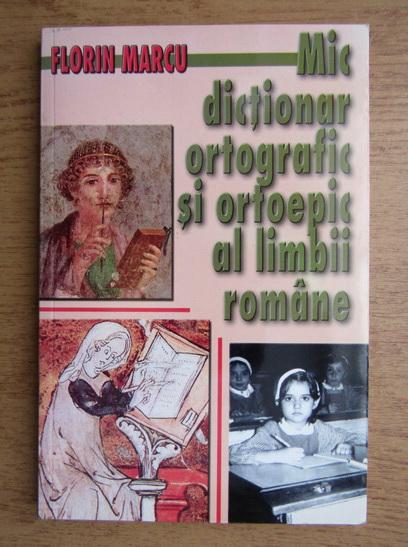 Anticariat: Florin Marcu - Mic dictionar ortografic si ortoepic al limbii romane
