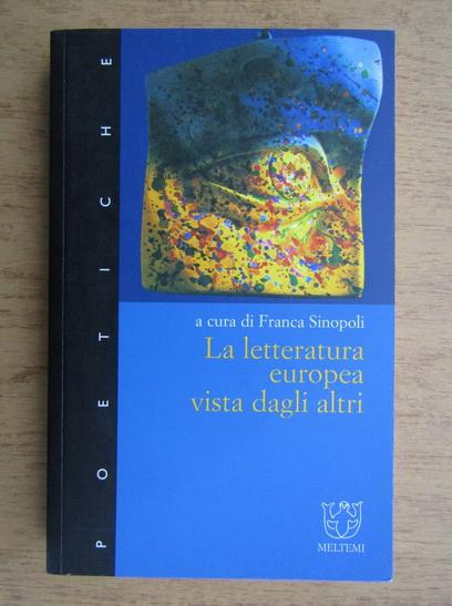 Anticariat: Franca Sinopoli - La letteratura europea vista dagli altri