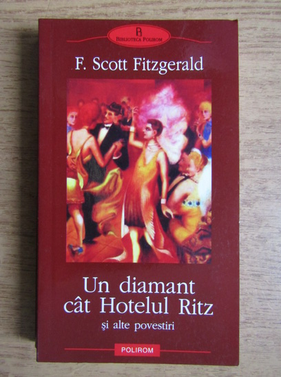 Anticariat: Francis Scott Fitzgerald - Un diamant cat Hotelul Ritz si alte povestiri