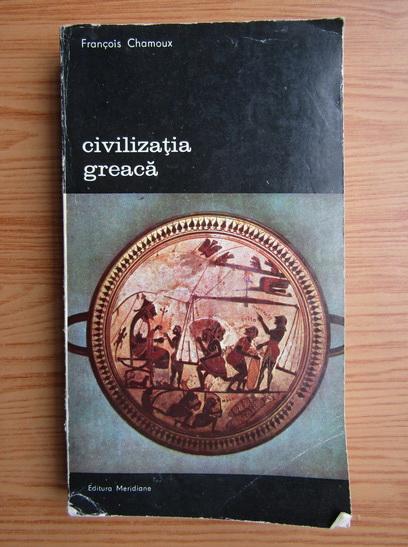 Anticariat: Francois Chamoux - Civilizatia greaca (volumul 1)