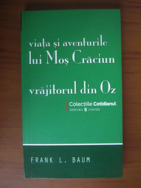 Anticariat: Frank L. Baum - Viata si aventurile lui Mos Craciun. Vrajitorul din Oz (Cotidianul)