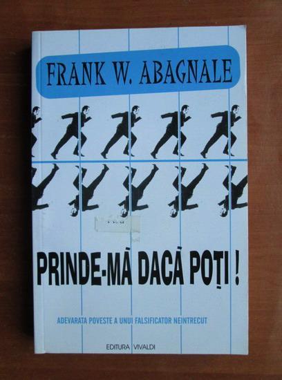 Anticariat: Frank W. Abagnale - Prinde-ma daca poti! Adevarata poveste a unui falsificator neintrecut