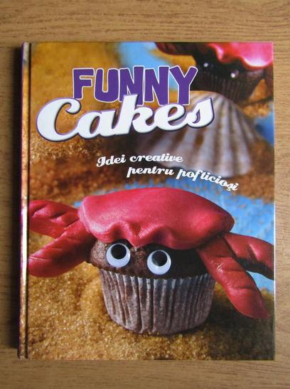 Anticariat: Funny cakes. Idei creative pentru pofticiosi