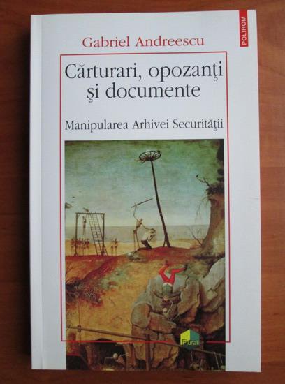 Anticariat: Gabriel Andreescu - Carturari, opozanti si documente (manipularea arhivei securitatii)