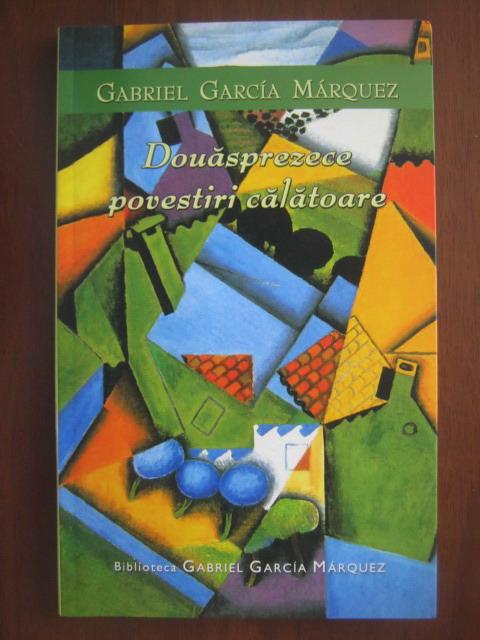 Anticariat: Gabriel Garcia Marquez - Douasprezece povestiri calatoare