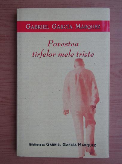 Anticariat: Gabriel Garcia Marquez - Povestea tarfelor mele triste