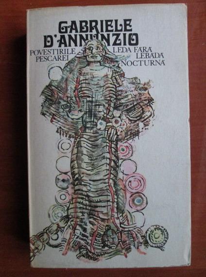 Anticariat: Gabriele D'Annunzio - Povestirile pescarei. Leda fara lebada. Nocturna