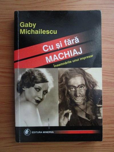 Anticariat: Gaby Michailescu - Cu si fara machiaj. Insemnarile unui impresar