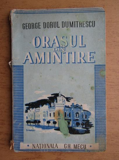 Anticariat: George Dorul Dumitrescu - Orasul din amintire (1944)