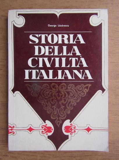 Anticariat: George Lazarescu - Storia della civilta italiana