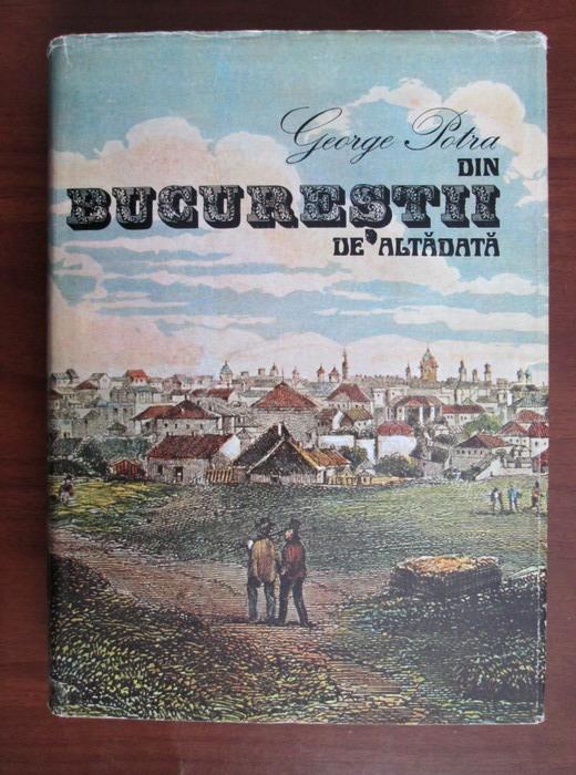 Anticariat: George Potra - Din Bucurestii de altadata