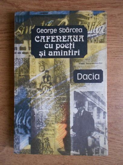 Anticariat: George Sbarcea - Cafeneaua cu poeti si amintiri