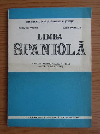 Anticariat: Georgeta Vantiu - Limba spaniola pentru clasa a VIII-a (anul IV de studiu)