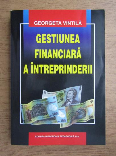 Anticariat: Georgeta Vintila - Gestiunea financiara a intreprinderii