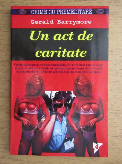 Anticariat: Gerald Barrymore - Un act de caritate