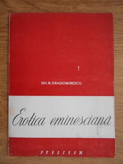 Anticariat: Gh. N. Dragomirescu - Erotica eminesciana (1944)