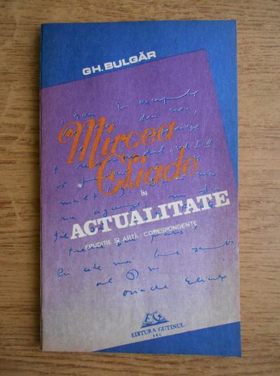 Anticariat: Gheorghe Bulgar - Mircea Eliade in actualitate
