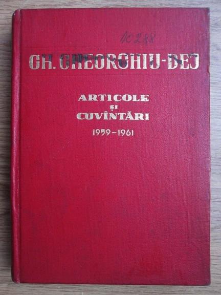 Anticariat: Gheorghe Gheorghiu Dej - Articole si cuvantari (august 1959-mai 1961)