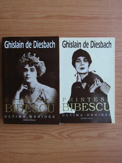 Anticariat: Ghislain de Diesbach - Printesa Bibescu. Ultima orhidee (2 volume)