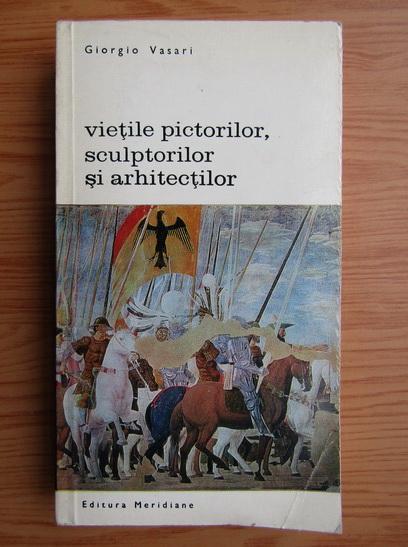 Anticariat: Giorgio Vasari - Vietile pictorilor, sculpturilor si arhitectilor (volumul 2)