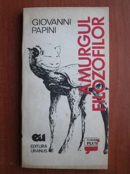 Anticariat: Giovanni Papini - Amurgul filozofilor