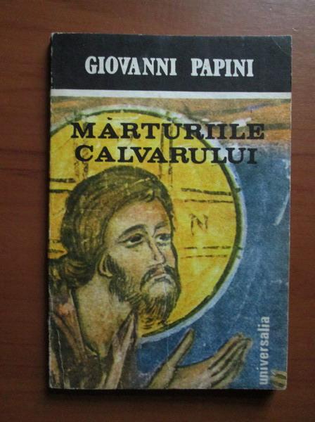 Anticariat: Giovanni Papini - Marturiile calvarului