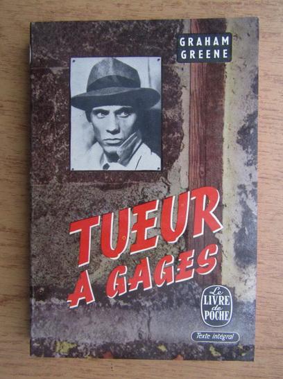 Anticariat: Graham Greene - Tueur a gages