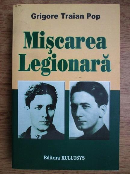 Anticariat: Grigore Traian Pop - Miscarea legionara