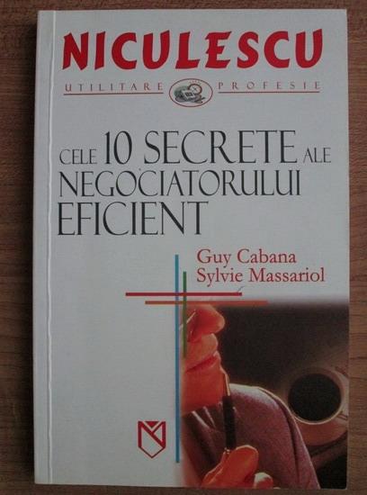 Anticariat: Guy Cabana - Cele 10 secrete ale negociatorului eficient