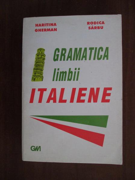 Anticariat: Haritina Gherman, Rodica Sarbu - Gramatica limbii italiene