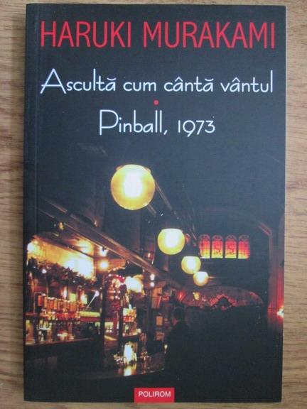 Anticariat: Haruki Murakami - Asculta cum canta vantul. Pinball, 1973