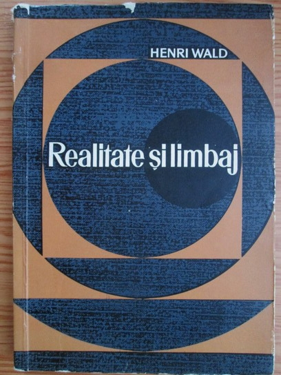 Anticariat: Henri Wald - Realitate si limbaj