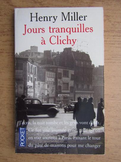 Anticariat: Henry Miller - Jours tranquilles a Clichy