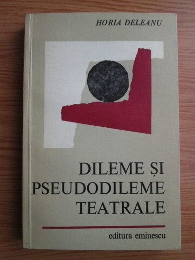Anticariat: Horia Deleanu - Dileme si pseudodileme teatrale