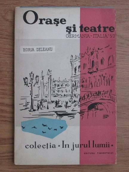 Anticariat: Horia Deleanu - Orase si teatre, Germania-Italia 1957