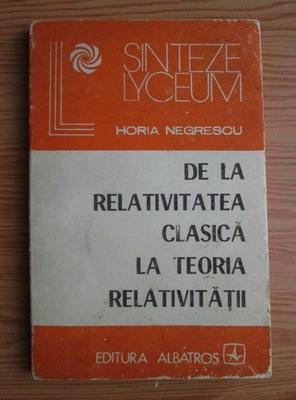 Anticariat: Horia Negrescu - De la relativitatea clasica la teoria relativitatii