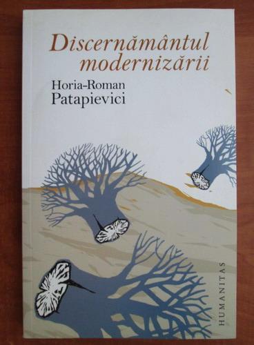 Anticariat: Horia Roman Patapievici - Discernamantul modernizarii