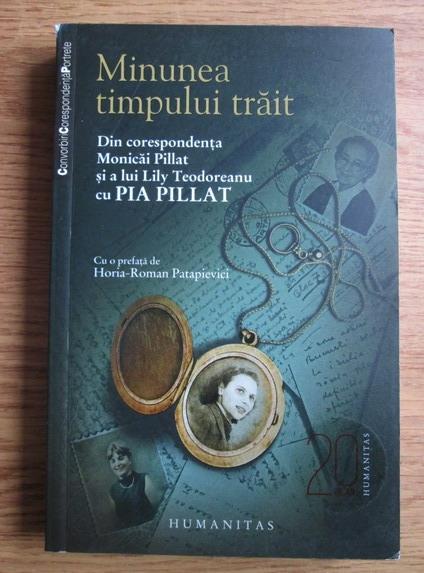Anticariat: Horia Roman Patapievici - Minunea timpului trait. Din corespondenta Monical Pillat si a lui Lily Teodoreanu cu Pia Pillat